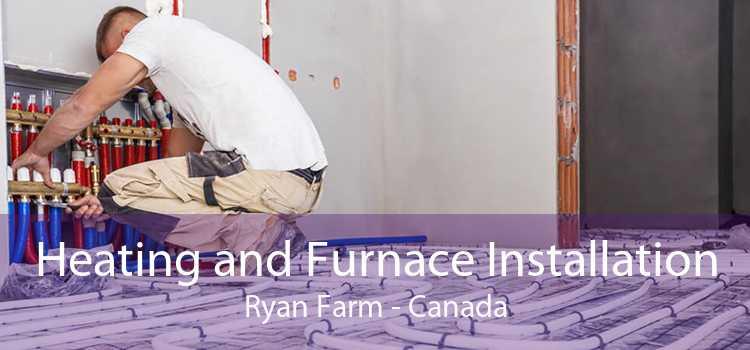 Heating and Furnace Installation Ryan Farm - Canada