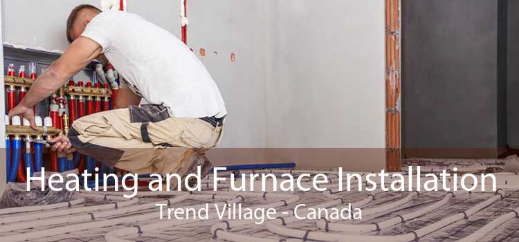 Heating and Furnace Installation Trend Village - Canada