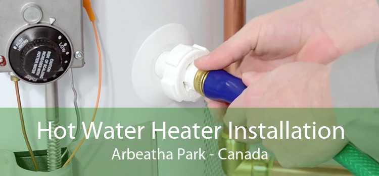 Hot Water Heater Installation Arbeatha Park - Canada