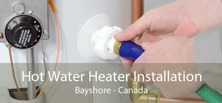 Hot Water Heater Installation Bayshore - Canada