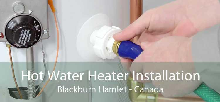 Hot Water Heater Installation Blackburn Hamlet - Canada