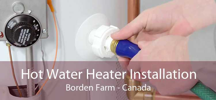 Hot Water Heater Installation Borden Farm - Canada