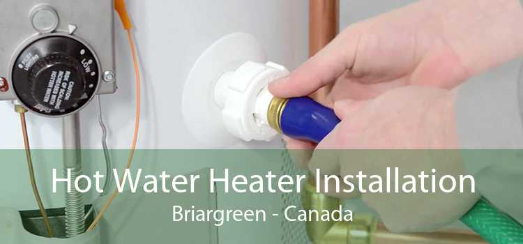 Hot Water Heater Installation Briargreen - Canada