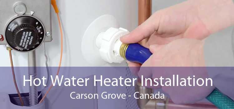 Hot Water Heater Installation Carson Grove - Canada