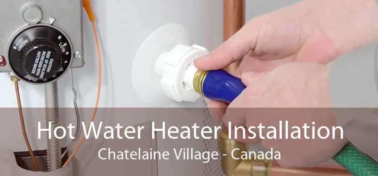 Hot Water Heater Installation Chatelaine Village - Canada