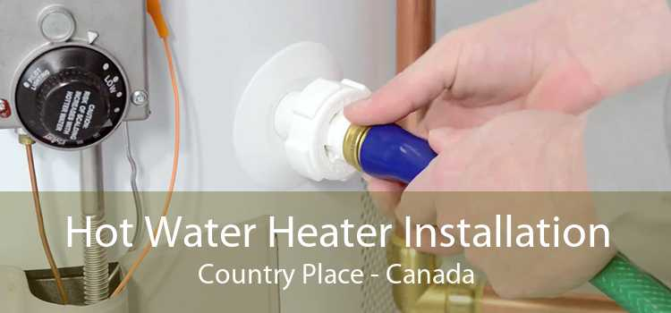 Hot Water Heater Installation Country Place - Canada