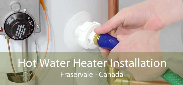 Hot Water Heater Installation Fraservale - Canada