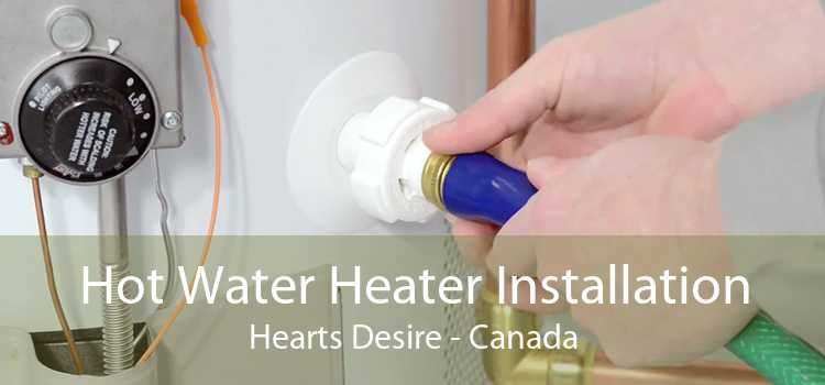 Hot Water Heater Installation Hearts Desire - Canada