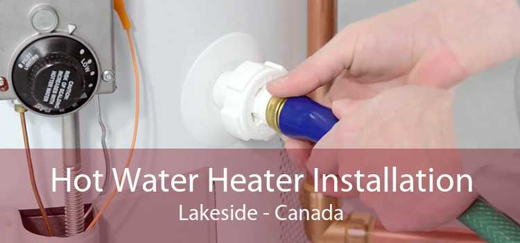 Hot Water Heater Installation Lakeside - Canada