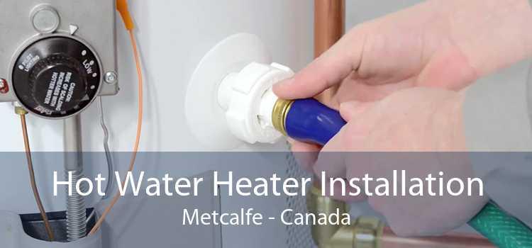Hot Water Heater Installation Metcalfe - Canada