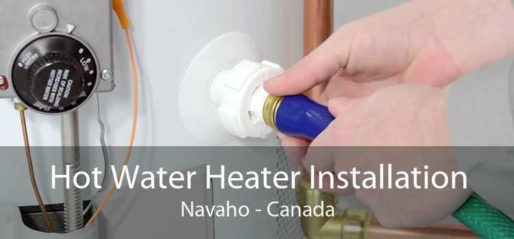 Hot Water Heater Installation Navaho - Canada