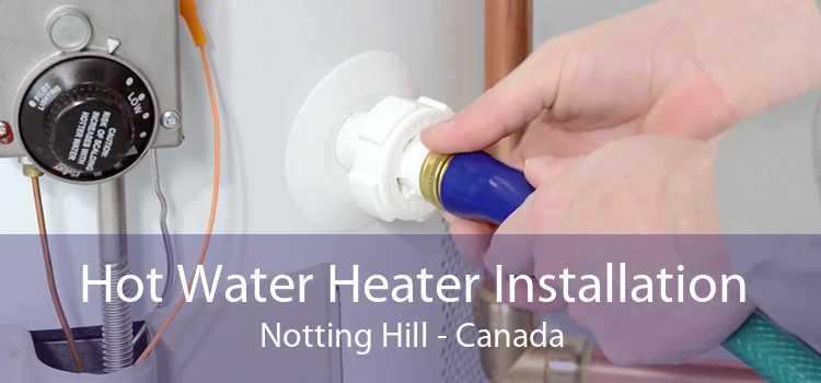 Hot Water Heater Installation Notting Hill - Canada