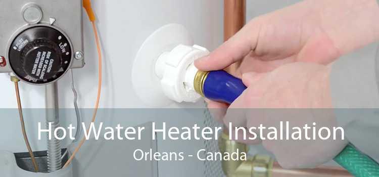 Hot Water Heater Installation Orleans - Canada