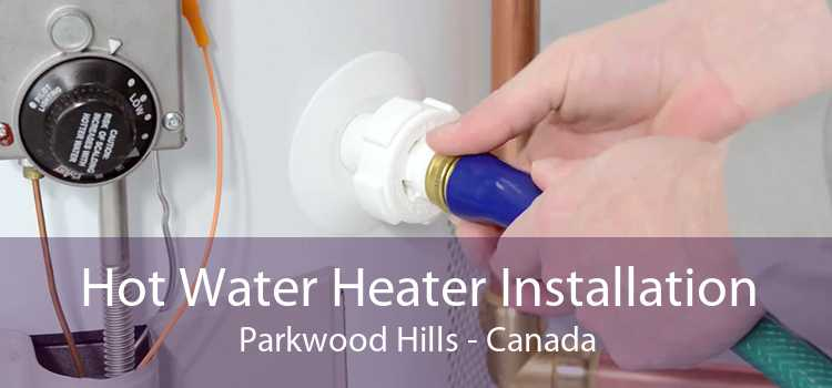 Hot Water Heater Installation Parkwood Hills - Canada