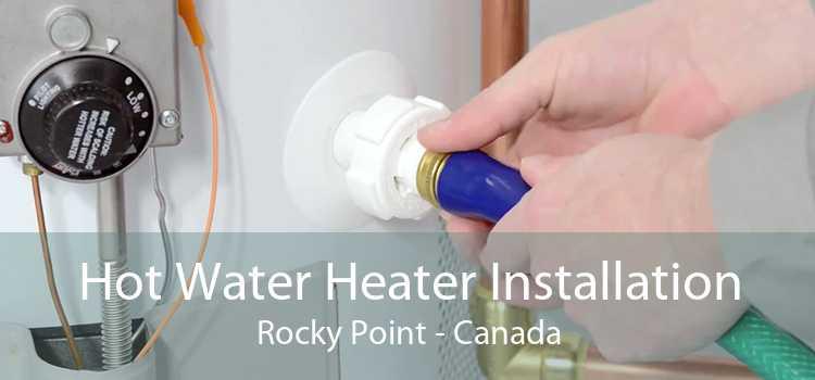 Hot Water Heater Installation Rocky Point - Canada