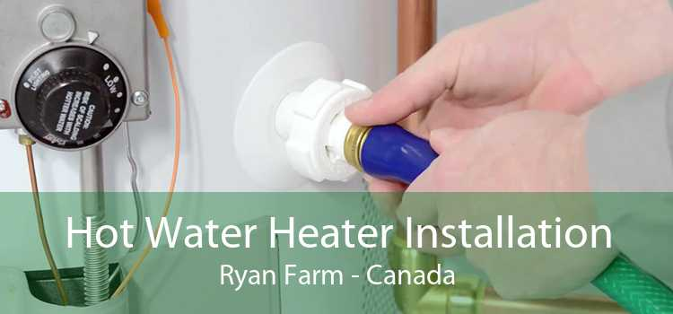 Hot Water Heater Installation Ryan Farm - Canada