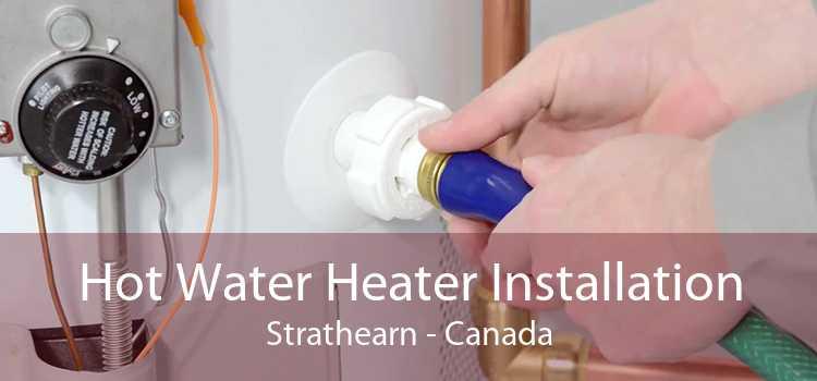 Hot Water Heater Installation Strathearn - Canada