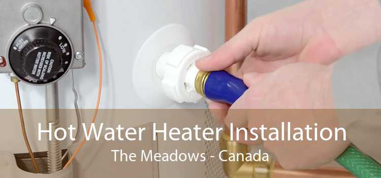 Hot Water Heater Installation The Meadows - Canada
