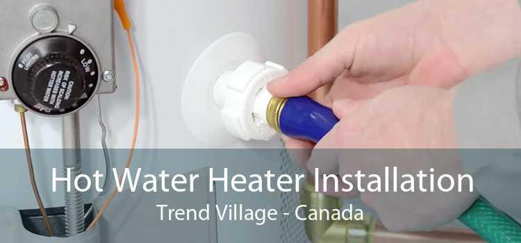 Hot Water Heater Installation Trend Village - Canada
