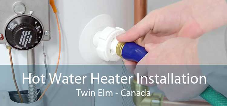 Hot Water Heater Installation Twin Elm - Canada