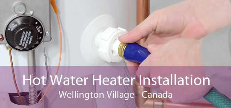 Hot Water Heater Installation Wellington Village - Canada