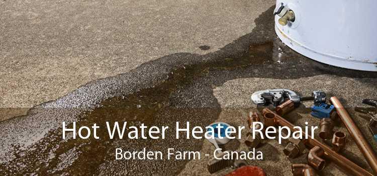 Hot Water Heater Repair Borden Farm - Canada