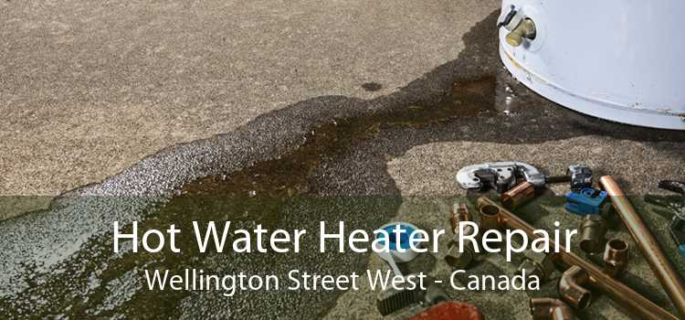 Hot Water Heater Repair Wellington Street West - Canada