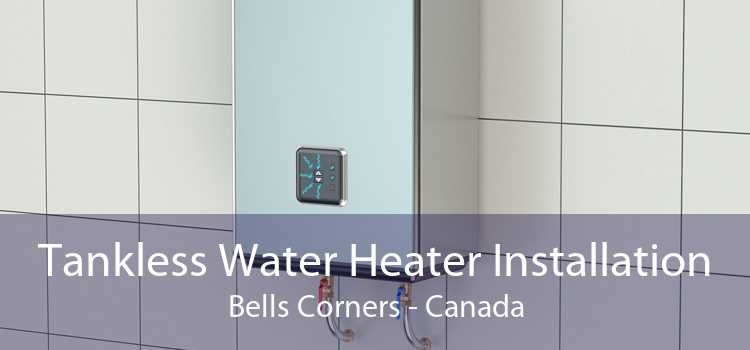 Tankless Water Heater Installation Bells Corners - Canada