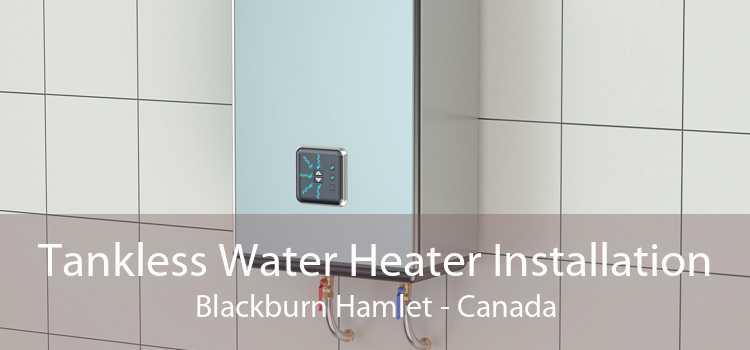 Tankless Water Heater Installation Blackburn Hamlet - Canada