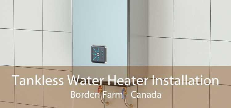 Tankless Water Heater Installation Borden Farm - Canada