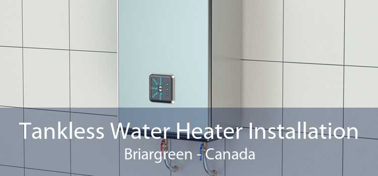 Tankless Water Heater Installation Briargreen - Canada