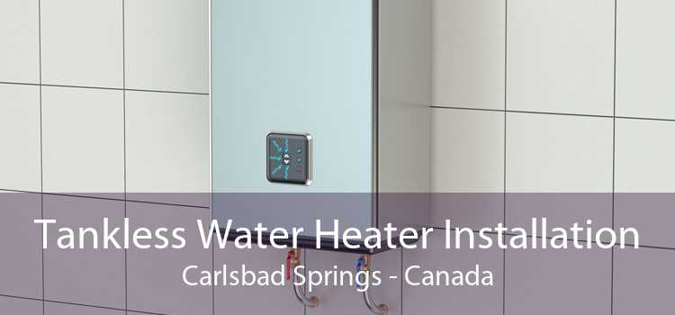 Tankless Water Heater Installation Carlsbad Springs - Canada