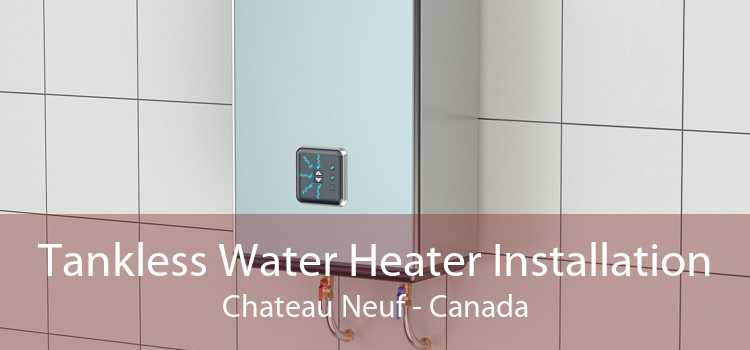 Tankless Water Heater Installation Chateau Neuf - Canada