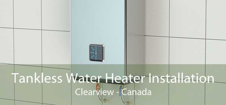 Tankless Water Heater Installation Clearview - Canada