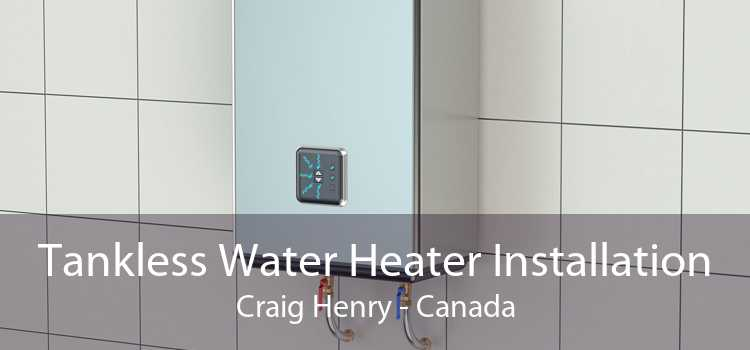Tankless Water Heater Installation Craig Henry - Canada