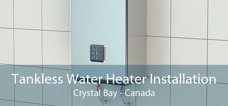 Tankless Water Heater Installation Crystal Bay - Canada