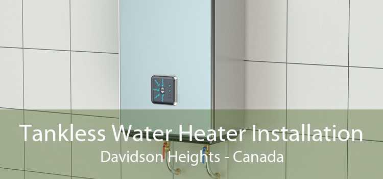 Tankless Water Heater Installation Davidson Heights - Canada
