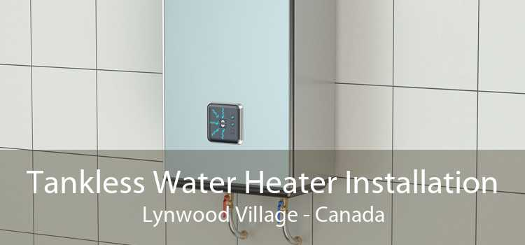 Tankless Water Heater Installation Lynwood Village - Canada