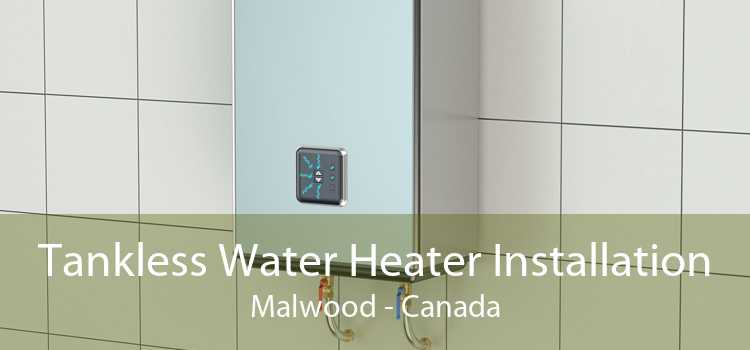 Tankless Water Heater Installation Malwood - Canada