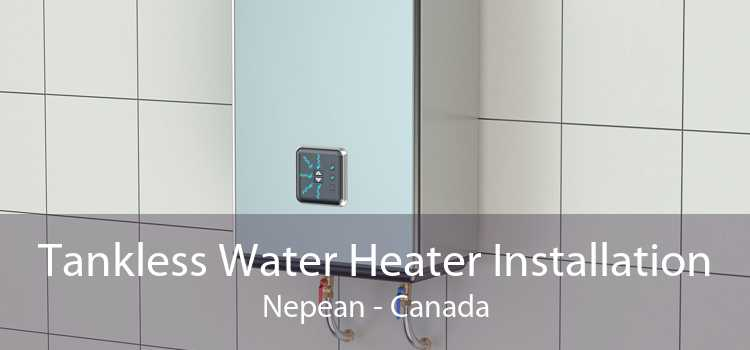 Tankless Water Heater Installation Nepean - Canada