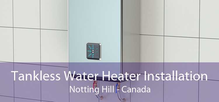 Tankless Water Heater Installation Notting Hill - Canada