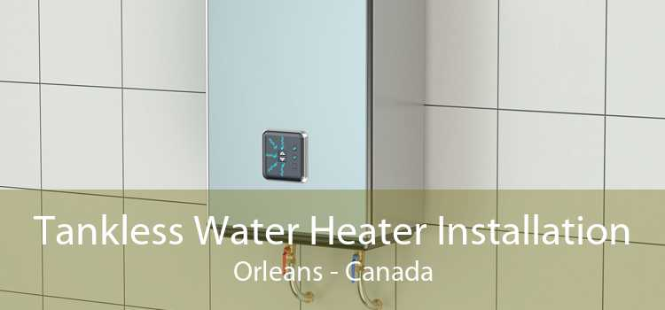 Tankless Water Heater Installation Orleans - Canada