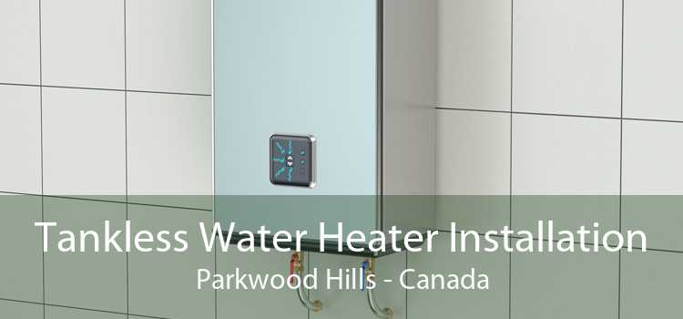 Tankless Water Heater Installation Parkwood Hills - Canada