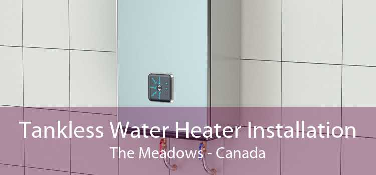 Tankless Water Heater Installation The Meadows - Canada