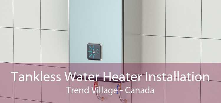 Tankless Water Heater Installation Trend Village - Canada