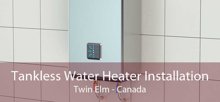 Tankless Water Heater Installation Twin Elm - Canada